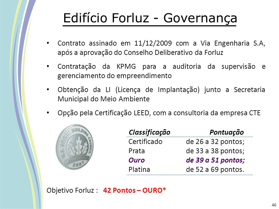 Edifício Forluz - Governança Contrato assinado em 11/12/2009 com a Via Engenharia S.A, após a aprovação do Conselho Deliberativo da Forluz Contratação