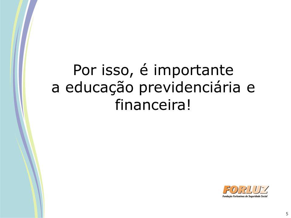 Por isso, é importante a educação previdenciária e financeira! 5