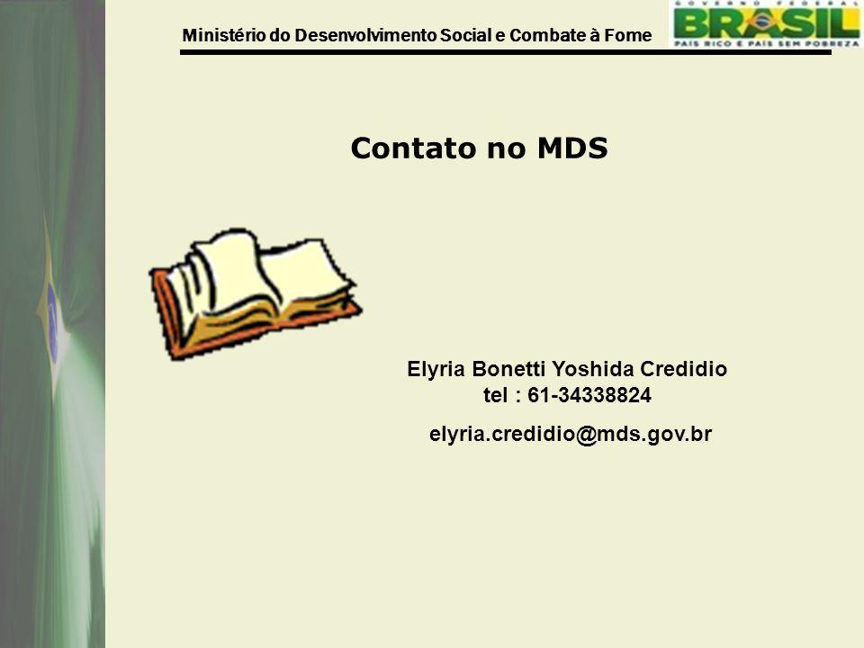 Ministério do Desenvolvimento Social e Combate à Fome Elyria Bonetti Yoshida Credidio tel : 61-34338824 elyria.credidio@mds.gov.br Contato no MDS