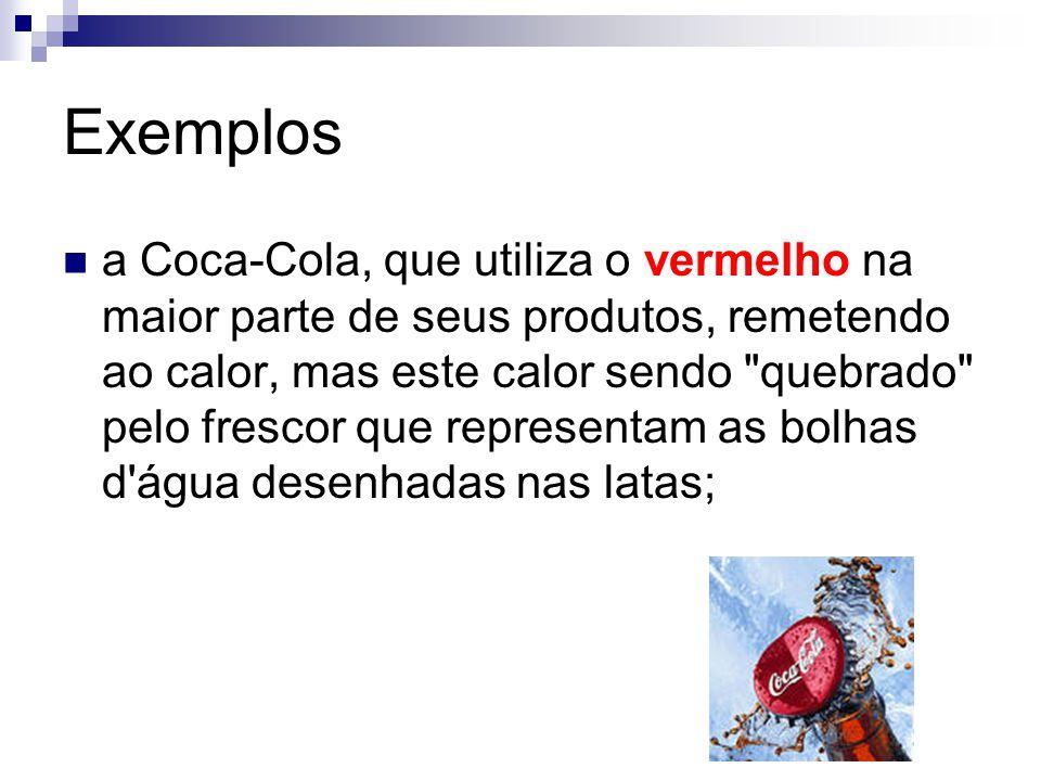 Exemplos a Coca-Cola, que utiliza o vermelho na maior parte de seus produtos, remetendo ao calor, mas este calor sendo