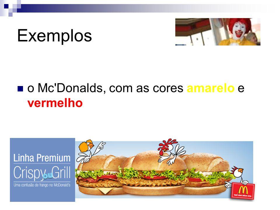 Exemplos o Mc'Donalds, com as cores amarelo e vermelho
