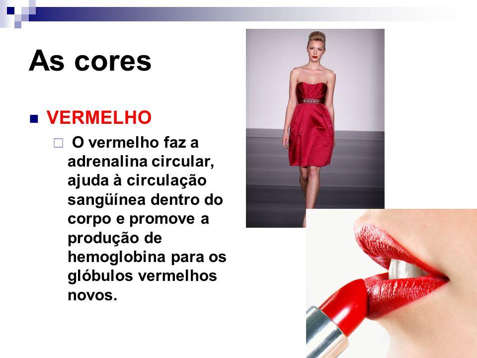As cores VERMELHO  O vermelho faz a adrenalina circular, ajuda à circulação sangüínea dentro do corpo e promove a produção de hemoglobina para os gló