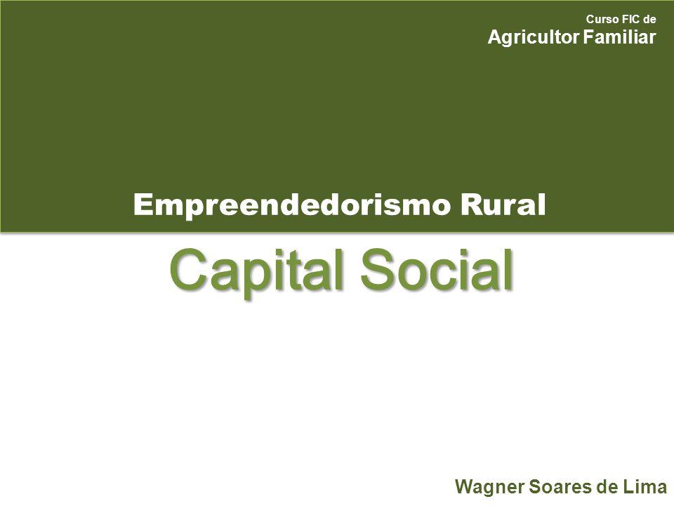 Empreendedorismo Rural Curso FIC de Agricultor Familiar Wagner Soares de Lima Capital Social