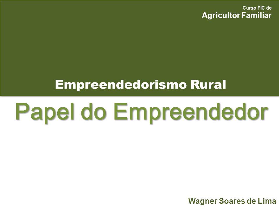 Empreendedorismo Rural Curso FIC de Agricultor Familiar Wagner Soares de Lima Papel do Empreendedor