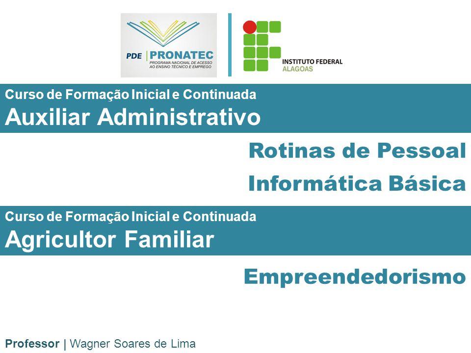 Rotinas de Pessoal Curso de Formação Inicial e Continuada Auxiliar Administrativo Professor   Wagner Soares de Lima Informática Básica Curso de Formaç