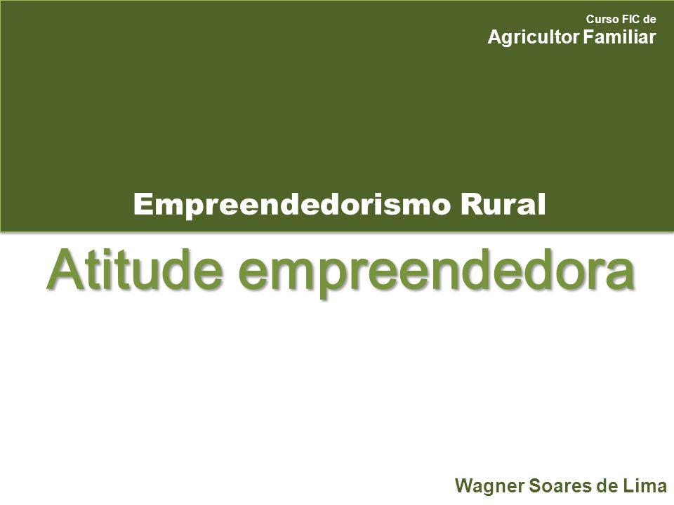 Empreendedorismo Rural Curso FIC de Agricultor Familiar Wagner Soares de Lima Atitude empreendedora