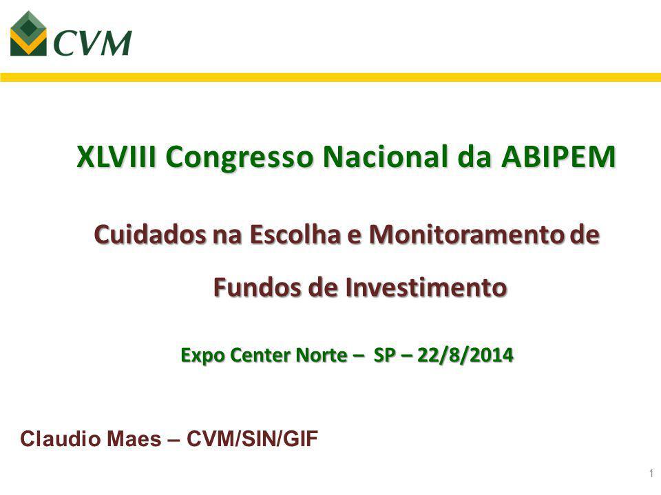 XLVIII Congresso Nacional da ABIPEM Cuidados na Escolha e Monitoramento de Fundos de Investimento Expo Center Norte – SP – 22/8/2014 1 Claudio Maes – CVM/SIN/GIF