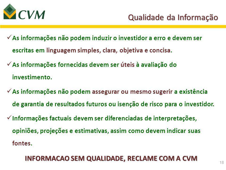 Qualidade da Informação As informações não podem induzir o investidor a erro e devem ser escritas em linguagem simples, clara, objetiva e concisa.