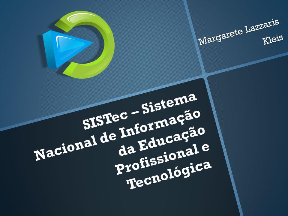 SISTec – Sistema Nacional de Informação da Educação Profissional e Tecnológica Margarete Lazzaris Kleis