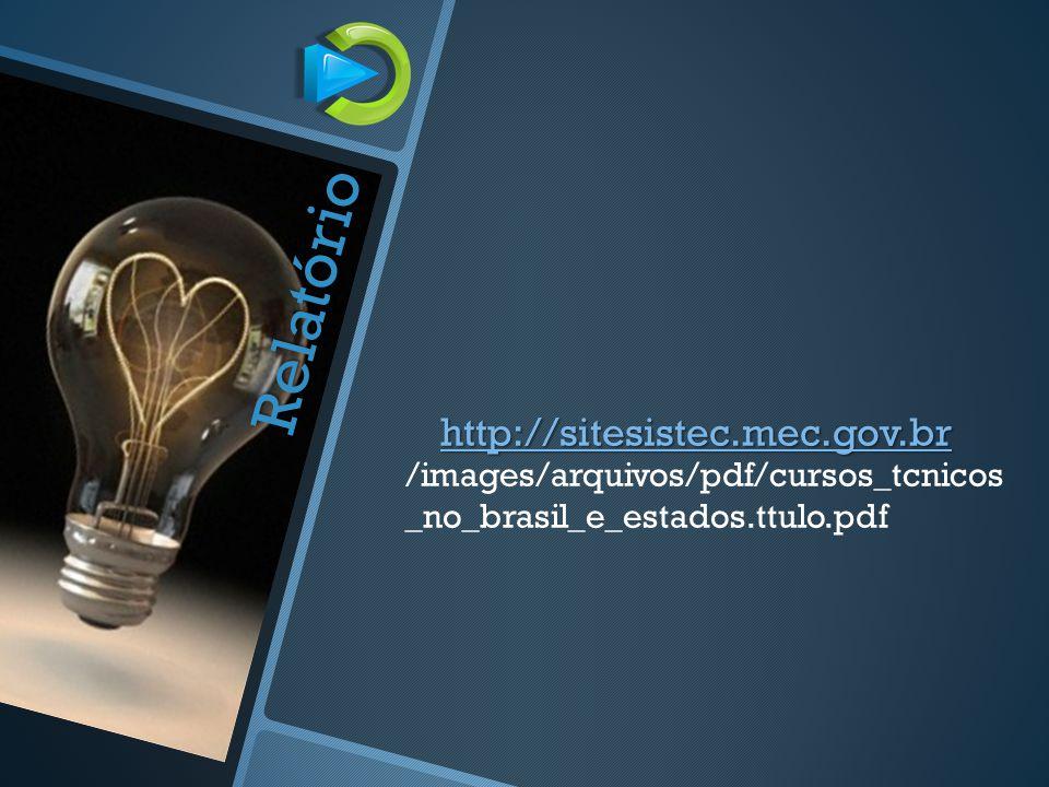 http://sitesistec.mec.gov.br Relatório /images/arquivos/pdf/cursos_tcnicos _no_brasil_e_estados.ttulo.pdf