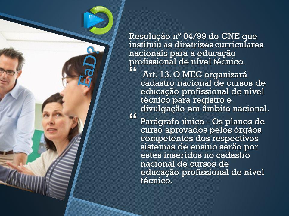 Resolução nº 04/99 do CNE que instituiu as diretrizes curriculares nacionais para a educação profissional de nível técnico.  Art. 13. O MEC organizar