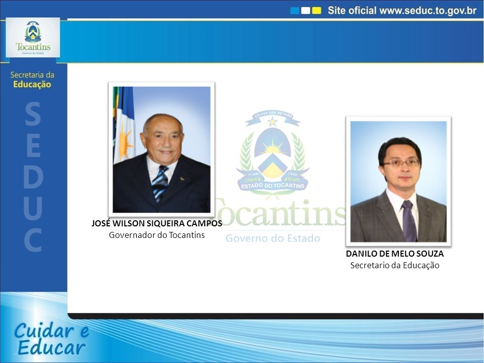 DANILO DE MELO SOUZA Secretario da Educação JOSÉ WILSON SIQUEIRA CAMPOS Governador do Tocantins