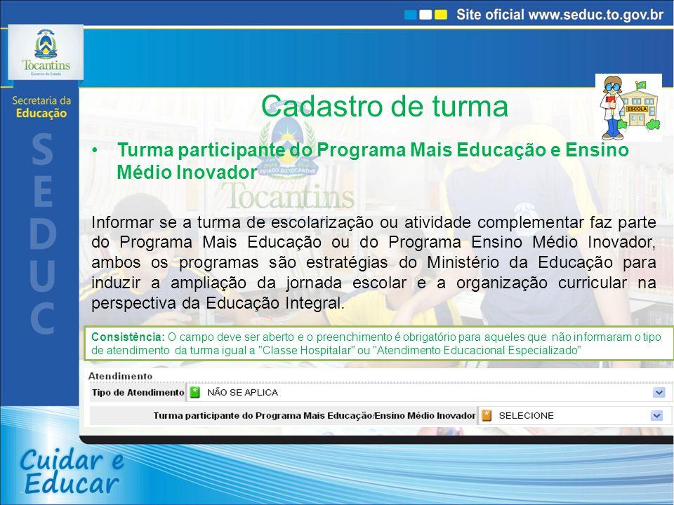 Cadastro de turma Turma participante do Programa Mais Educação e Ensino Médio Inovador Informar se a turma de escolarização ou atividade complementar