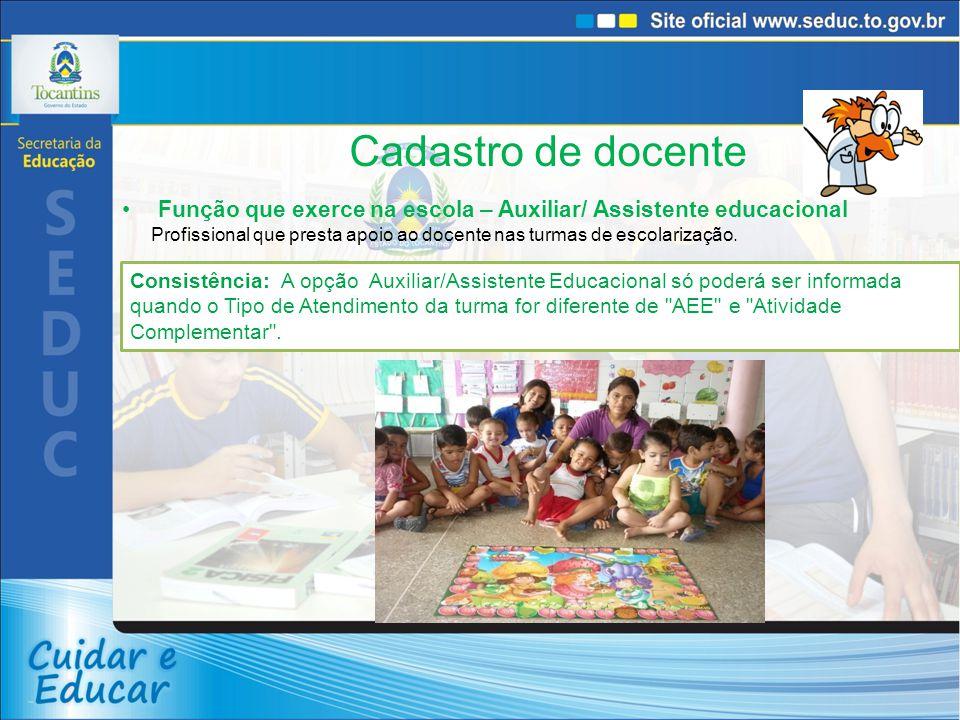 Cadastro de docente Função que exerce na escola – Auxiliar/ Assistente educacional Profissional que presta apoio ao docente nas turmas de escolarizaçã