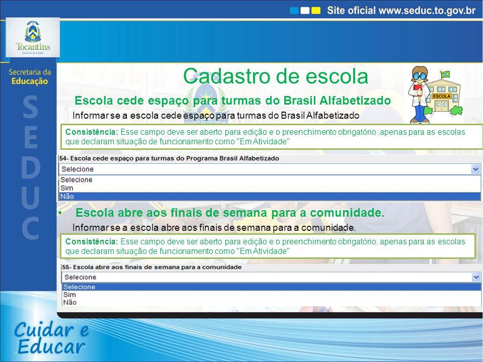 Cadastro de escola Escola cede espaço para turmas do Brasil Alfabetizado Informar se a escola cede espaço para turmas do Brasil Alfabetizado Escola ab