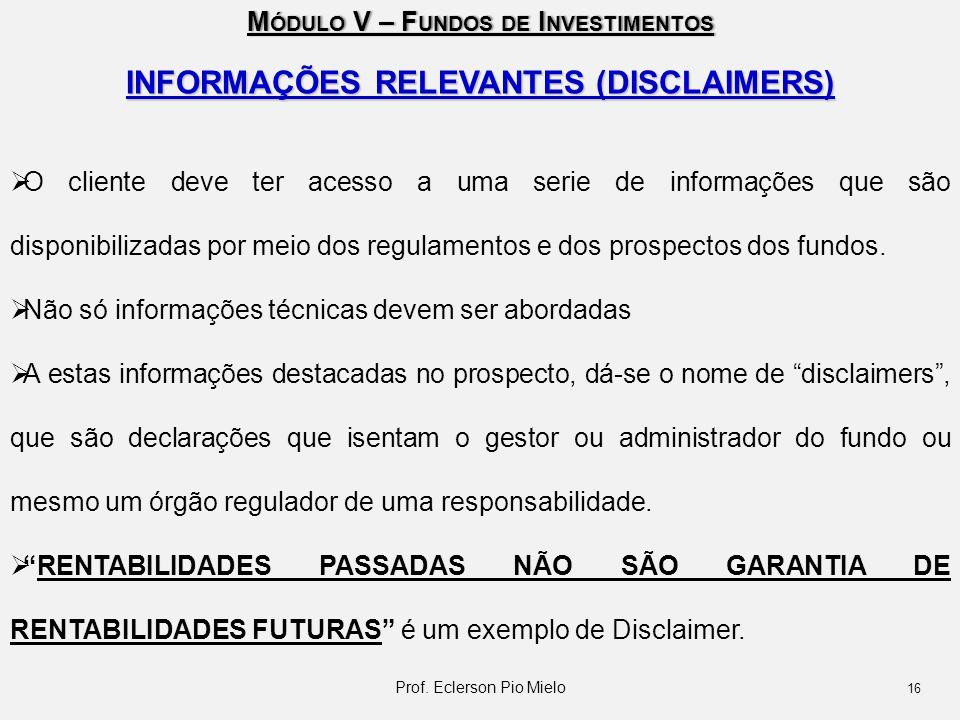 M ÓDULO V – F UNDOS DE I NVESTIMENTOS INFORMAÇÕES RELEVANTES (DISCLAIMERS)  O cliente deve ter acesso a uma serie de informações que são disponibiliz