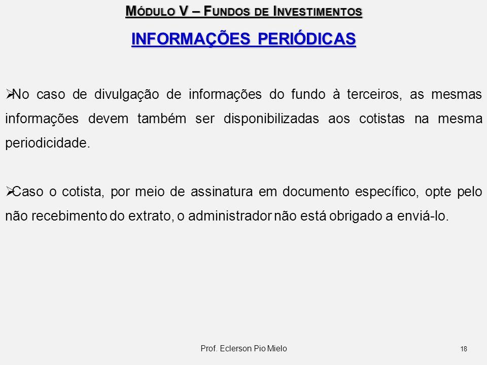 M ÓDULO V – F UNDOS DE I NVESTIMENTOS INFORMAÇÕES PERIÓDICAS  No caso de divulgação de informações do fundo à terceiros, as mesmas informações devem