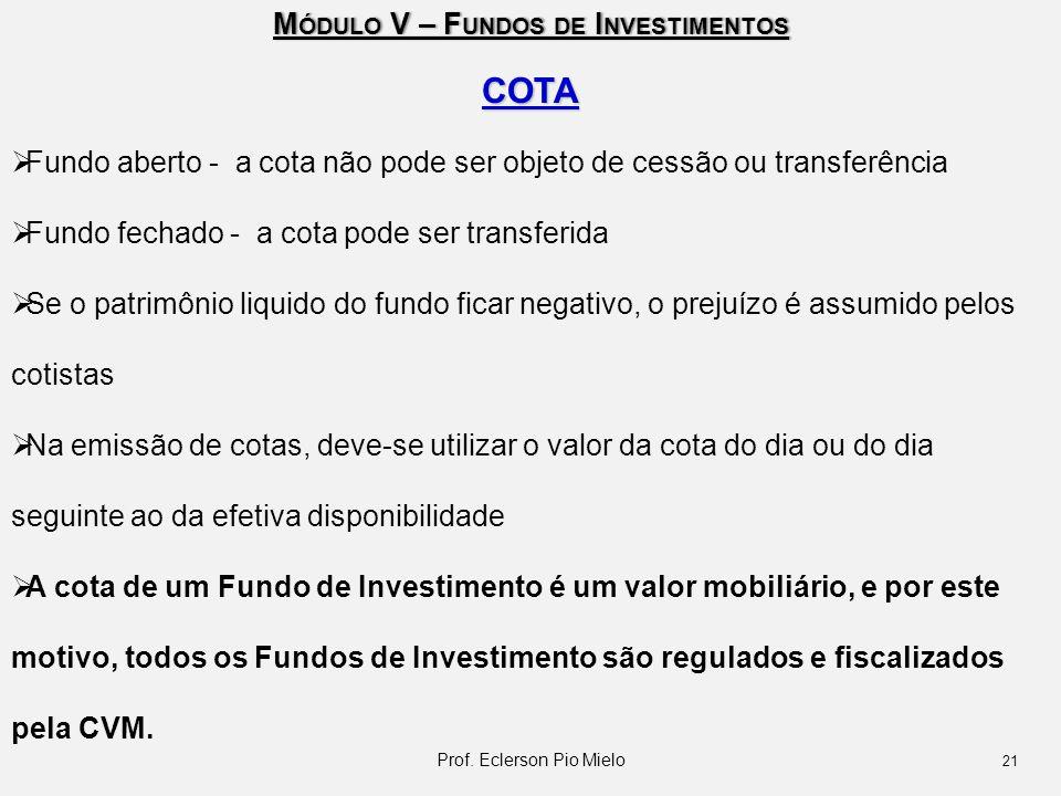 M ÓDULO V – F UNDOS DE I NVESTIMENTOS COTA  Fundo aberto - a cota não pode ser objeto de cessão ou transferência  Fundo fechado - a cota pode ser tr