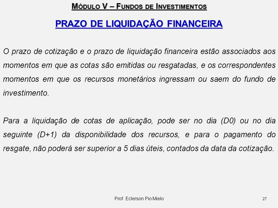 M ÓDULO V – F UNDOS DE I NVESTIMENTOS PRAZO DE LIQUIDAÇÃO FINANCEIRA O prazo de cotização e o prazo de liquidação financeira estão associados aos mome