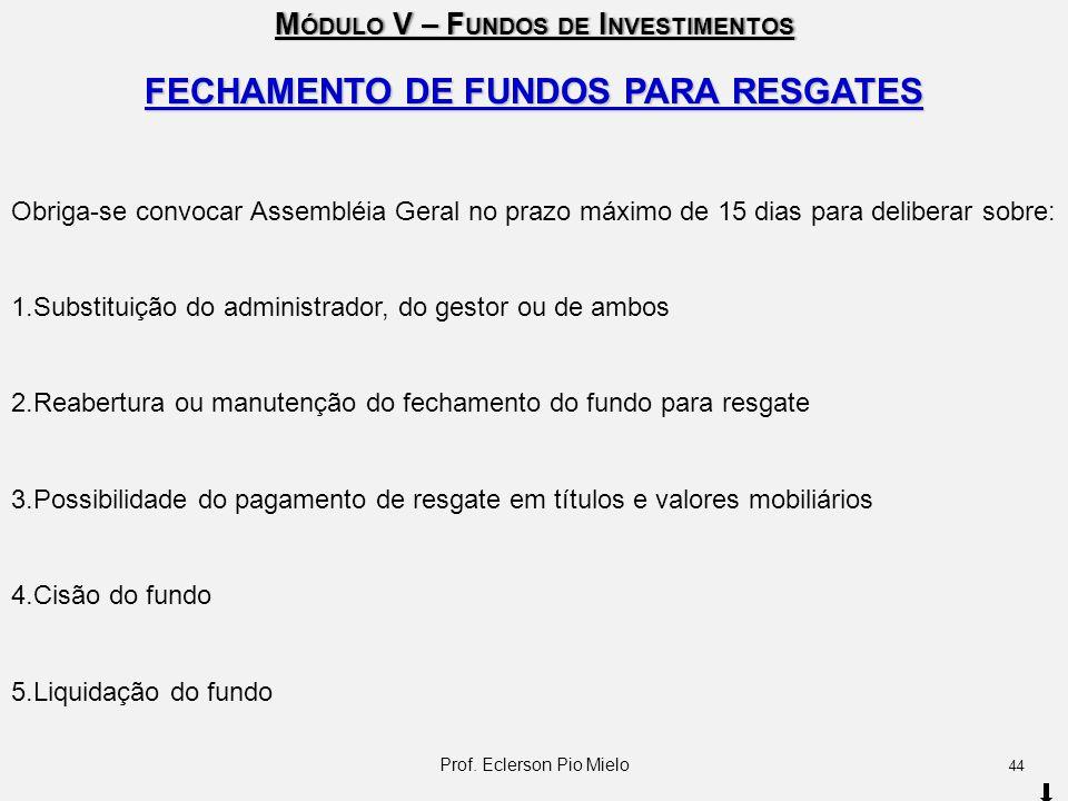 M ÓDULO V – F UNDOS DE I NVESTIMENTOS FECHAMENTO DE FUNDOS PARA RESGATES Obriga-se convocar Assembléia Geral no prazo máximo de 15 dias para deliberar