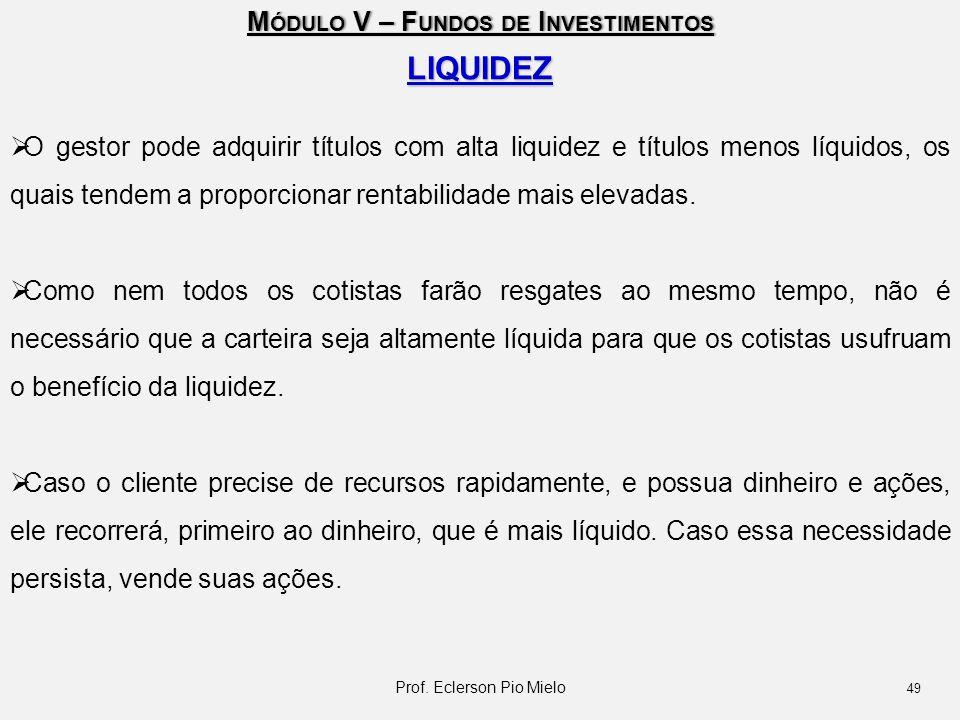 M ÓDULO V – F UNDOS DE I NVESTIMENTOS LIQUIDEZ  O gestor pode adquirir títulos com alta liquidez e títulos menos líquidos, os quais tendem a proporci
