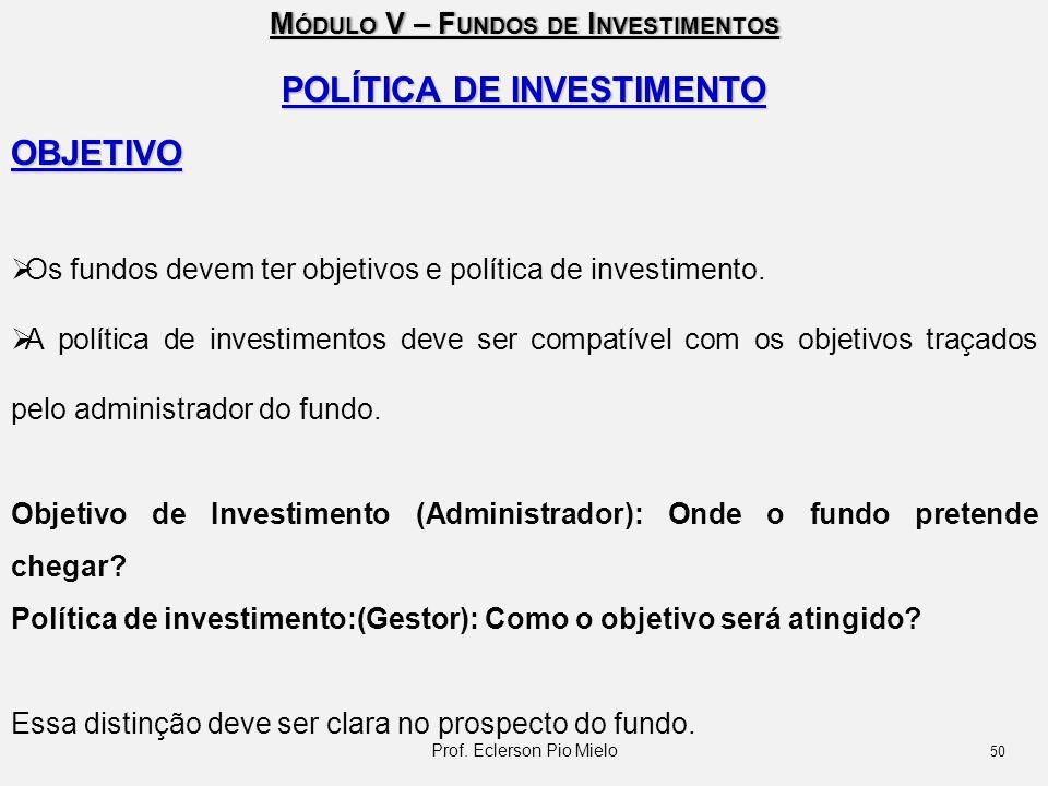M ÓDULO V – F UNDOS DE I NVESTIMENTOS POLÍTICA DE INVESTIMENTO OBJETIVO  Os fundos devem ter objetivos e política de investimento.  A política de in