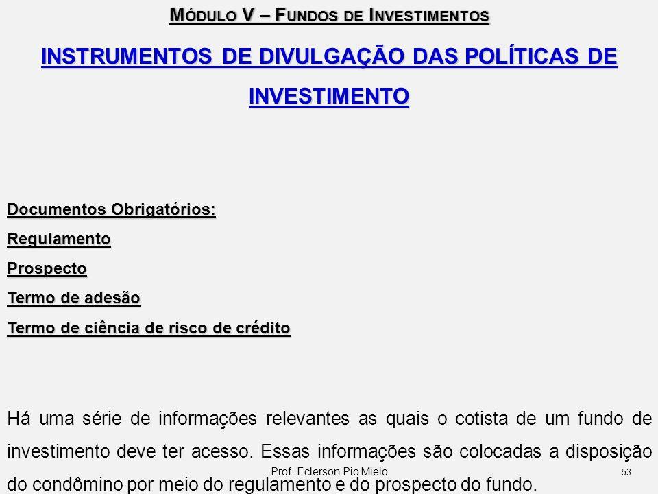 M ÓDULO V – F UNDOS DE I NVESTIMENTOS INSTRUMENTOS DE DIVULGAÇÃO DAS POLÍTICAS DE INVESTIMENTO Documentos Obrigatórios: RegulamentoProspecto Termo de