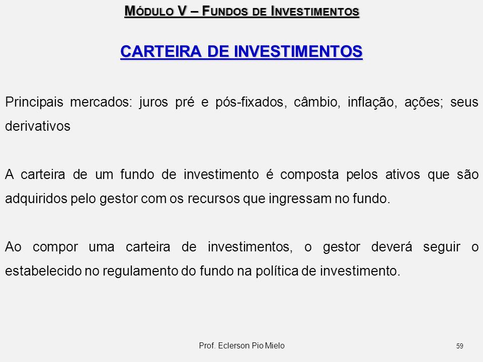 M ÓDULO V – F UNDOS DE I NVESTIMENTOS CARTEIRA DE INVESTIMENTOS Principais mercados: juros pré e pós-fixados, câmbio, inflação, ações; seus derivativo