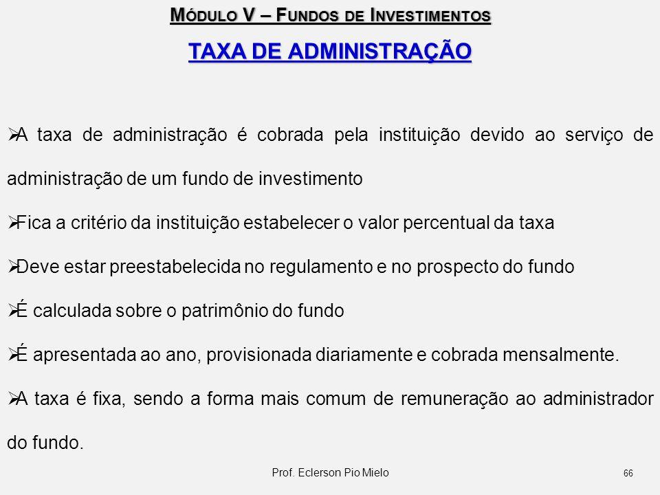 M ÓDULO V – F UNDOS DE I NVESTIMENTOS TAXA DE ADMINISTRAÇÃO  A taxa de administração é cobrada pela instituição devido ao serviço de administração de