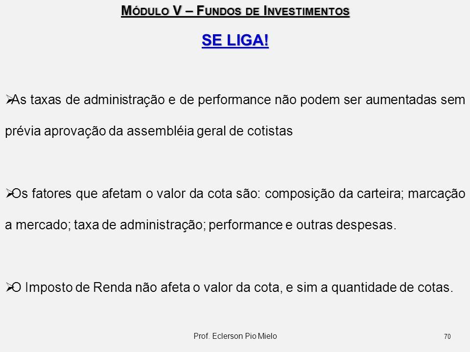 M ÓDULO V – F UNDOS DE I NVESTIMENTOS SE LIGA!  As taxas de administração e de performance não podem ser aumentadas sem prévia aprovação da assembléi