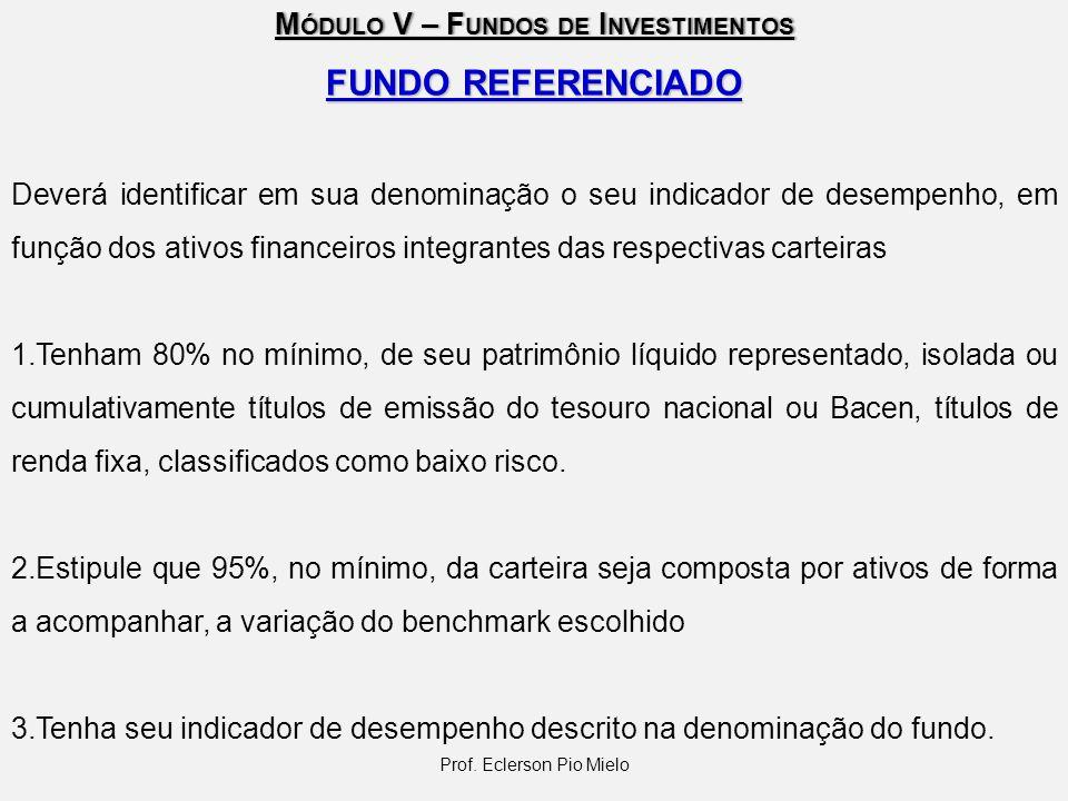 M ÓDULO V – F UNDOS DE I NVESTIMENTOS FUNDO REFERENCIADO Deverá identificar em sua denominação o seu indicador de desempenho, em função dos ativos fin