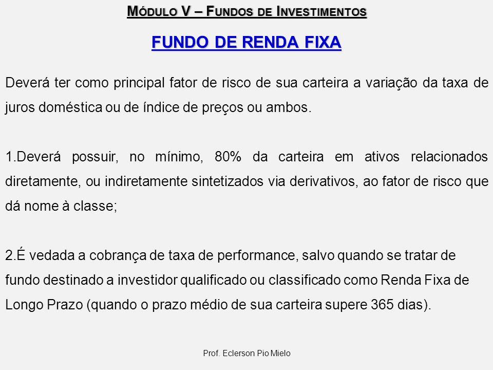 M ÓDULO V – F UNDOS DE I NVESTIMENTOS FUNDO DE RENDA FIXA Deverá ter como principal fator de risco de sua carteira a variação da taxa de juros domésti
