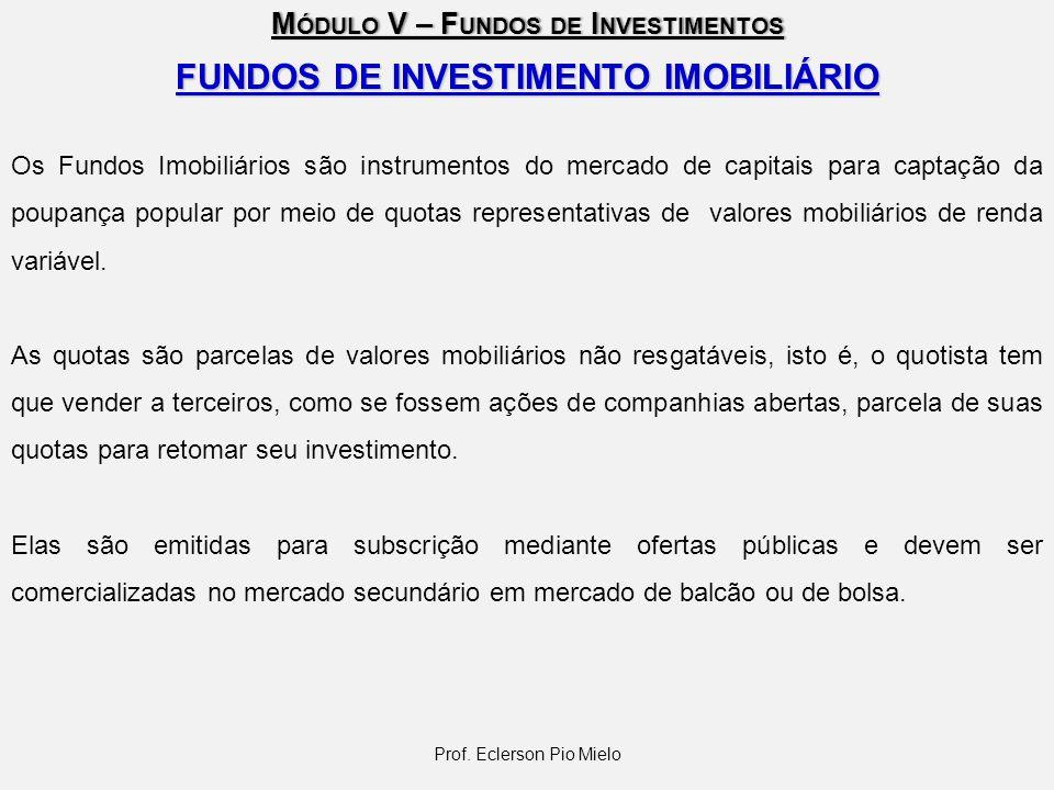 M ÓDULO V – F UNDOS DE I NVESTIMENTOS Prof. Eclerson Pio Mielo FUNDOS DE INVESTIMENTO IMOBILIÁRIO Os Fundos Imobiliários são instrumentos do mercado d