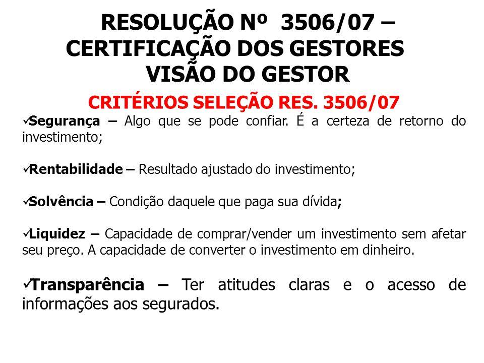 RESOLUÇÃO Nº 3506/07 – CERTIFICAÇÃO DOS GESTORES VISÃO DO GESTOR CRITÉRIOS SELEÇÃO RES.