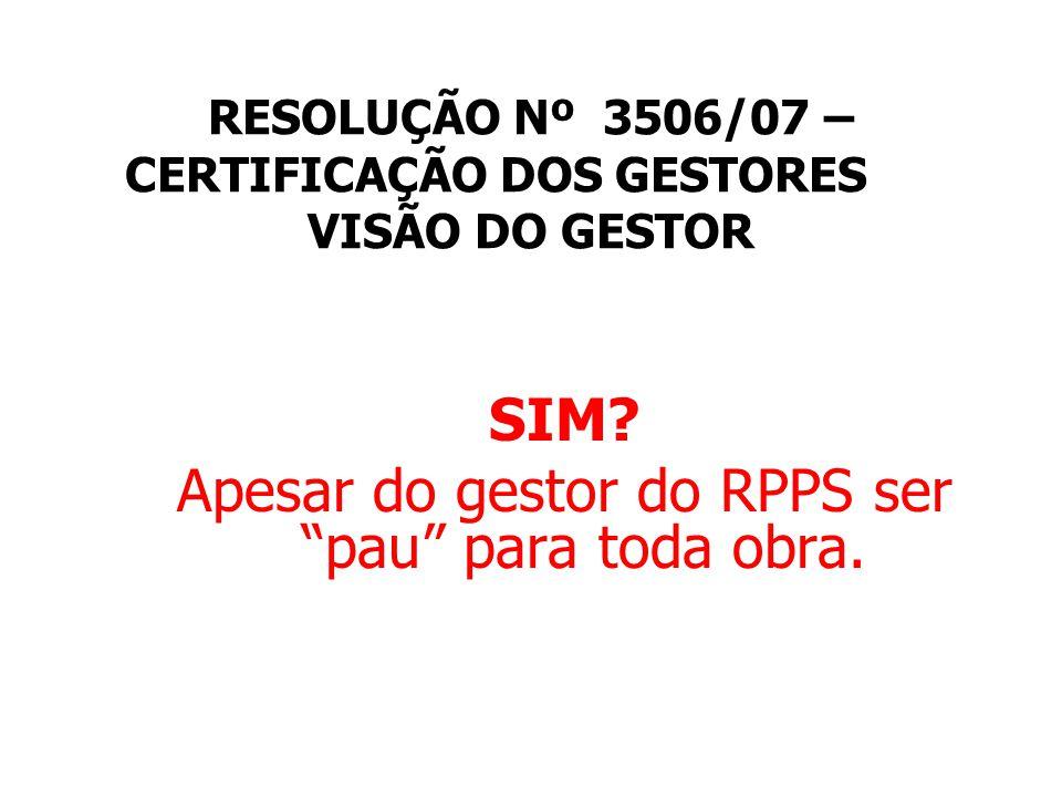 RESOLUÇÃO Nº 3506/07 – CERTIFICAÇÃO DOS GESTORES VISÃO DO GESTOR SIM.