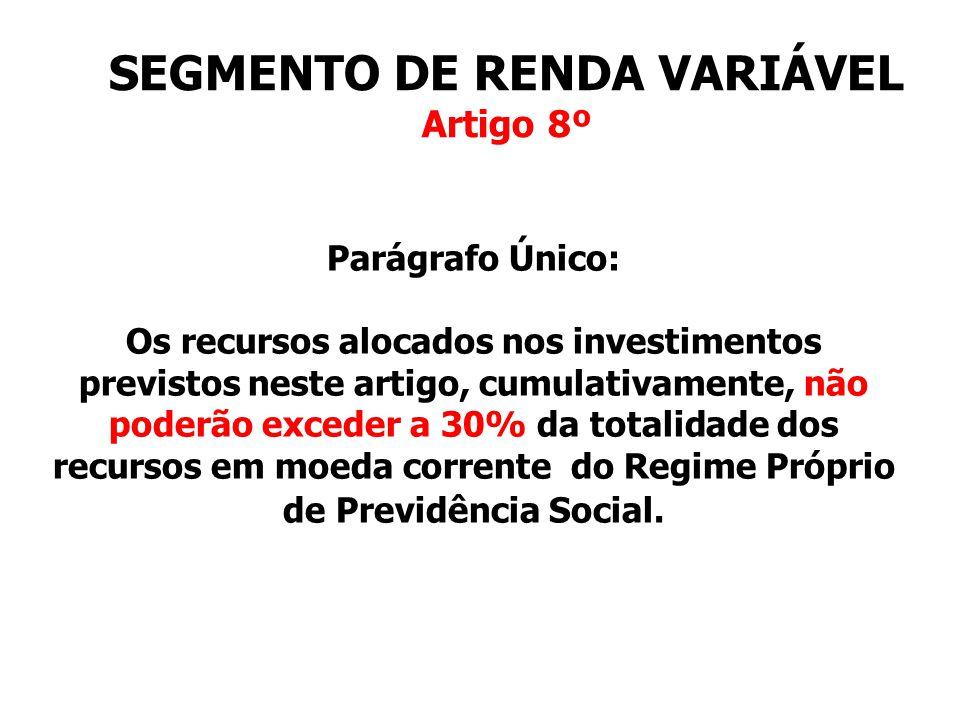 SEGMENTO DE IMÓVEIS Artigo 9º As alocações no Segmento de Imóveis serão efetuadas exclusivamente com os terrenos ou outros imóveis vinculados por lei ao Regime Próprio de Previdência Social, mediante a integralização de Cotas de Fundos de Investimento Imobiliário.