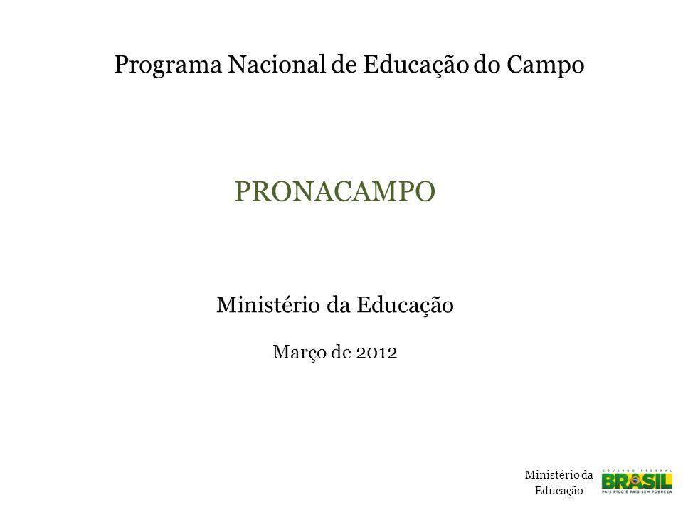 Ministério da Educação Março de 2012 Programa Nacional de Educação do Campo PRONACAMPO Ministério da Educação