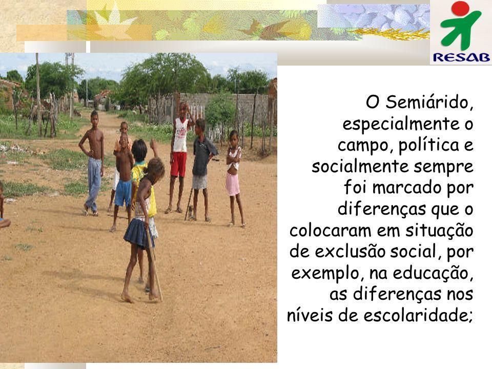 O Semiárido, especialmente o campo, política e socialmente sempre foi marcado por diferenças que o colocaram em situação de exclusão social, por exemp