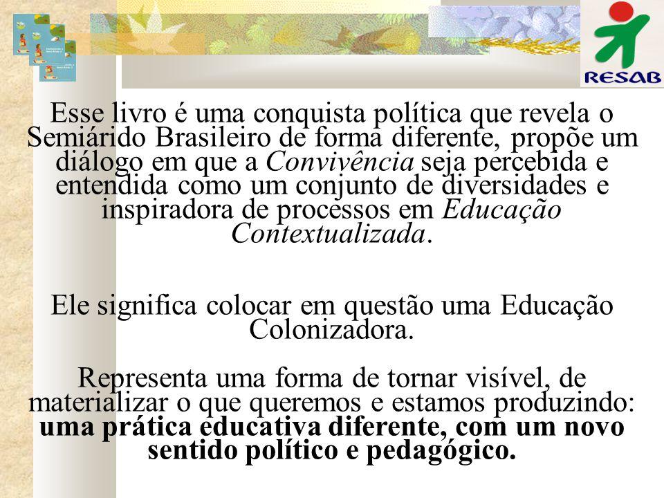 Esse livro é uma conquista política que revela o Semiárido Brasileiro de forma diferente, propõe um diálogo em que a Convivência seja percebida e ente