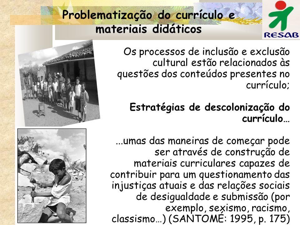 Problematização do currículo e materiais didáticos Os processos de inclusão e exclusão cultural estão relacionados às questões dos conteúdos presentes