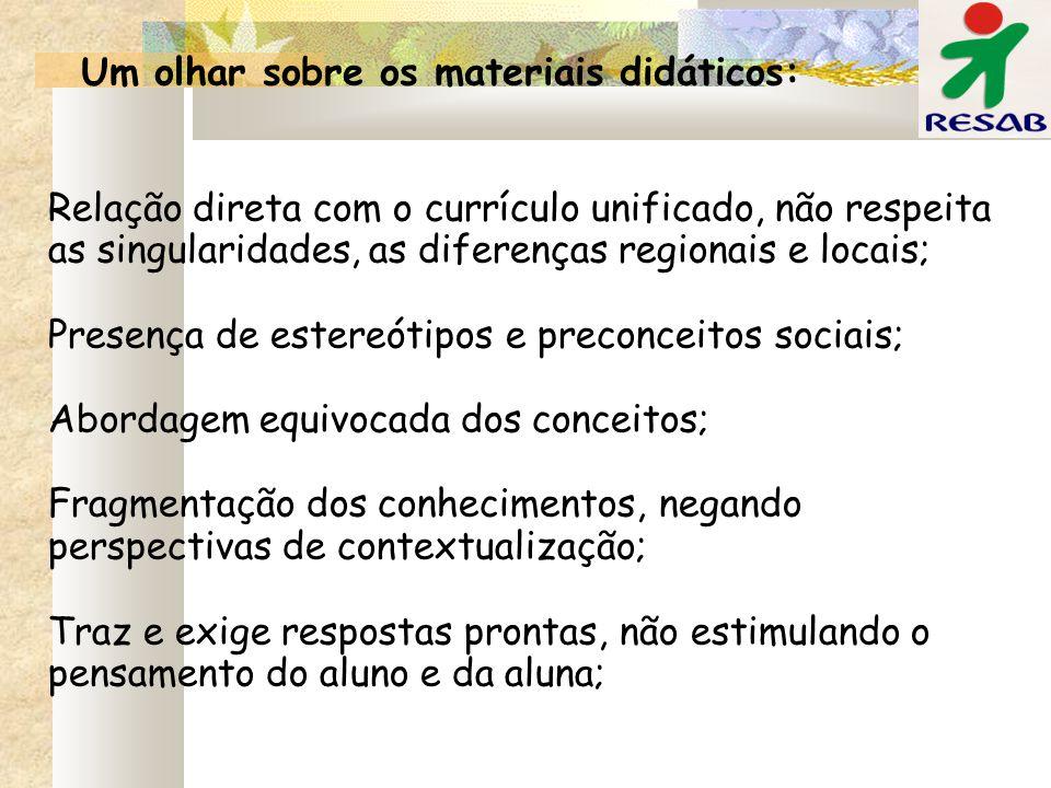 Relação direta com o currículo unificado, não respeita as singularidades, as diferenças regionais e locais; Presença de estereótipos e preconceitos so