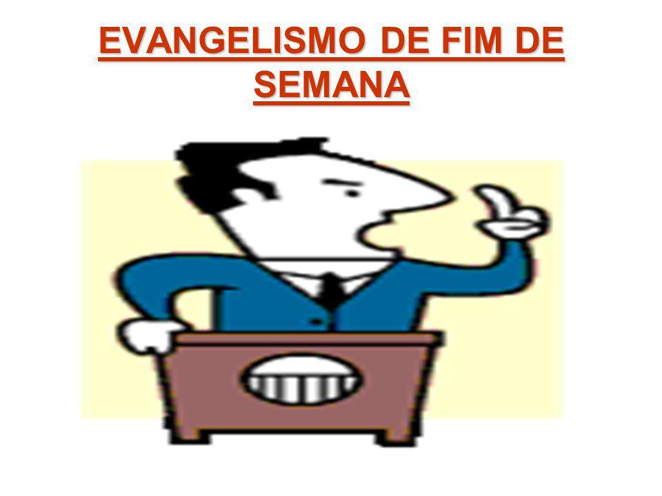 EVANGELISMO DE FIM DE SEMANA