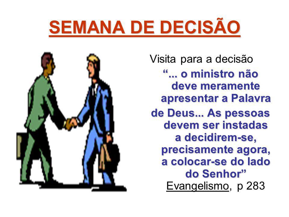 """SEMANA DE DECISÃO Visita para a decisão """"... o ministro não deve meramente apresentar a Palavra de Deus... As pessoas devem ser instadas a decidirem-s"""
