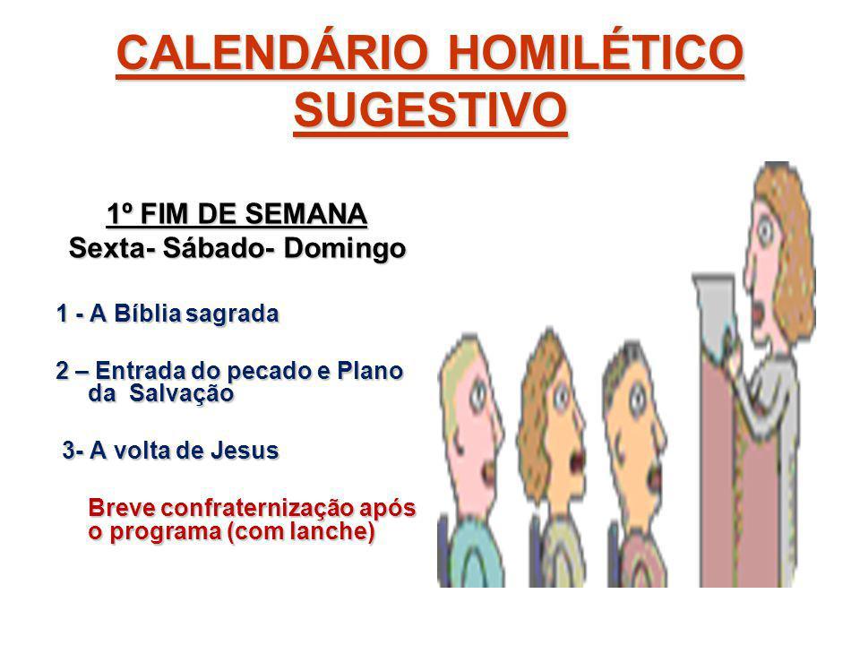 CALENDÁRIO HOMILÉTICO SUGESTIVO 1º FIM DE SEMANA Sexta- Sábado- Domingo 1 - A Bíblia sagrada 2 – Entrada do pecado e Plano da Salvação 3- A volta de J