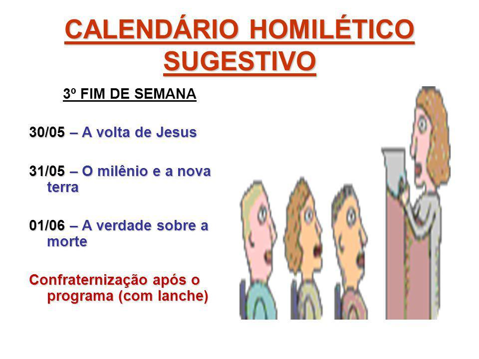 CALENDÁRIO HOMILÉTICO SUGESTIVO 3º FIM DE SEMANA 30/05 – A volta de Jesus 31/05 – O milênio e a nova terra 01/06 – A verdade sobre a morte Confraterni