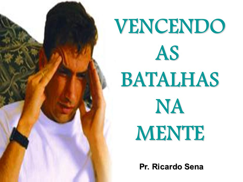 VENCENDOASBATALHASNAMENTE Pr. Ricardo Sena