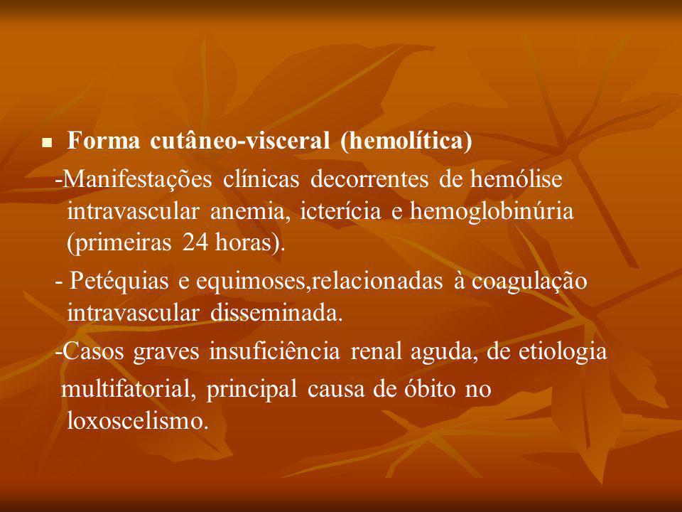 Forma cutâneo-visceral (hemolítica) -Manifestações clínicas decorrentes de hemólise intravascular anemia, icterícia e hemoglobinúria (primeiras 24 horas).