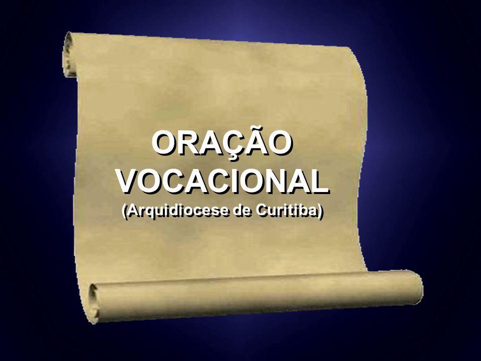 ORAÇÃO VOCACIONAL (Arquidiocese de Curitiba) ORAÇÃO VOCACIONAL (Arquidiocese de Curitiba)