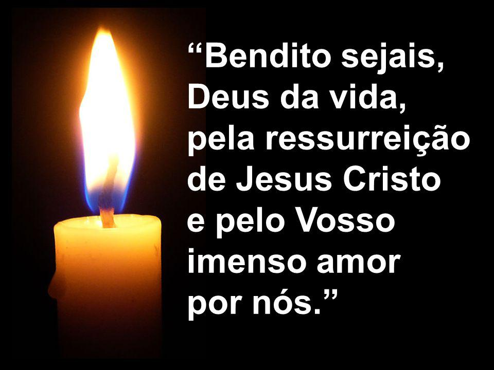"""""""Bendito sejais, Deus da vida, pela ressurreição de Jesus Cristo e pelo Vosso imenso amor por nós."""""""