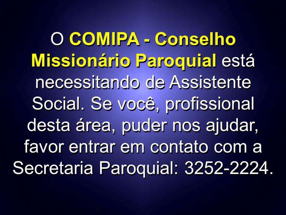 O COMIPA - Conselho Missionário Paroquial está necessitando de Assistente Social. Se você, profissional desta área, puder nos ajudar, favor entrar em
